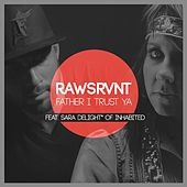 Play & Download Father I Trust Ya (feat. Sara Delight*) by Rawsrvnt | Napster