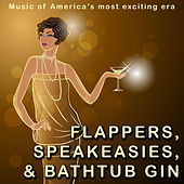 Play & Download Flappers, Speakeasies And Bathtub Gin (With Bonus Tracks) by Various Artists | Napster