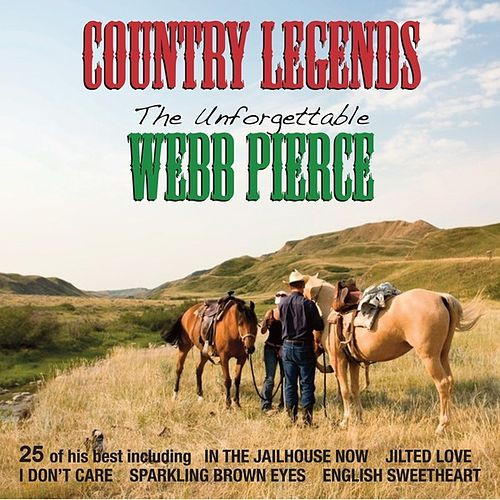 Country Legends: The Unforgettable Webb Pierce by Webb Pierce