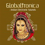 Play & Download Globaltronica: Indian Electronic Sounds by Various Artists | Napster