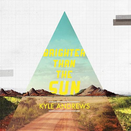 Play & Download Brighter Than the Sun by Kyle Andrews | Napster