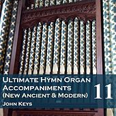 Play & Download Ultimate Hymn Organ Accompaniments (New Ancient & Modern) Vol. 11 by John Keys | Napster