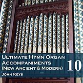 Play & Download Ultimate Hymn Organ Accompaniments (New Ancient & Modern) Vol. 10 by John Keys | Napster