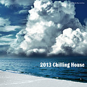 Play & Download 2013 Chilling House by Various Artists | Napster