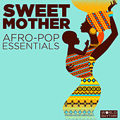 Sweet Mother: Afro-Pop Essentials by Various Artists