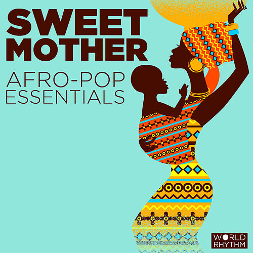 Play & Download Sweet Mother: Afro-Pop Essentials by Various Artists | Napster