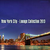 Play & Download New York City - Lounge Collection 2013 by Various Artists | Napster