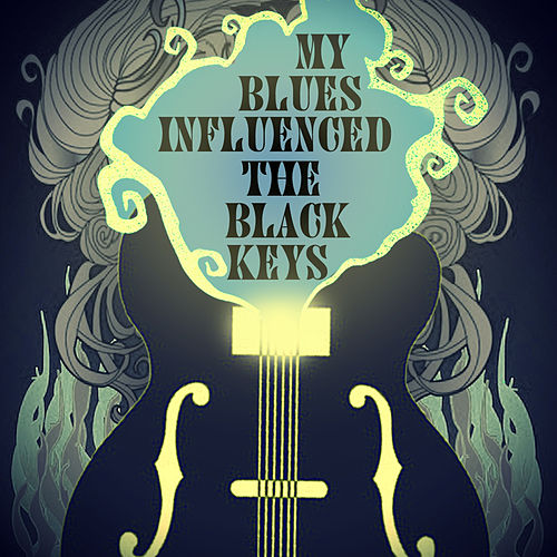 My Blues Influenced the Black Keys by Various Artists