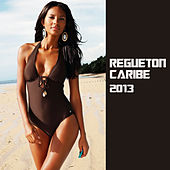 Play & Download Reggaeton Caribe 2013 by Various Artists | Napster