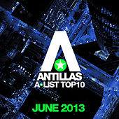 Play & Download Antillas A-List Top 10 - June 2013 (Bonus Track Version) by Various Artists | Napster