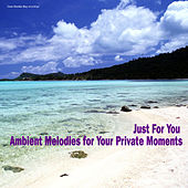 Play & Download Just for You: Ambient Melodies for Your Private Moments by Various Artists | Napster