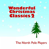 Play & Download Wonderful Christmas Classics 2 by The North Pole Players | Napster
