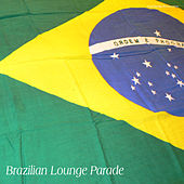 Play & Download Brazilian Lounge Parade by Various Artists | Napster