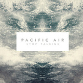 Play & Download Stop Talking by Pacific Air | Napster