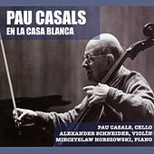 Play & Download Pau Casals: en la Casa Blanca by Mieczyslaw Horszowski | Napster