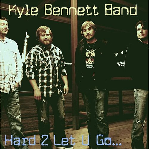 Hard 2 Let You Go by The Kyle Bennett Band