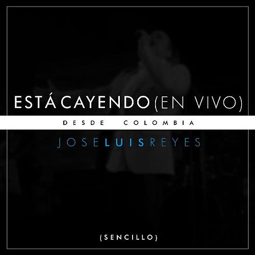 Play & Download Está Cayendo (En Vivo Desde Colombia) by Jose Luis Reyes | Napster