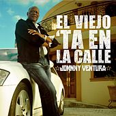 Play & Download El Viejo 'Ta En La Calle by Johnny Ventura | Napster