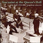 Toscanini at the Queen's Hall - the June 1935 BBC Symphony concerts by BBC Symphony Orchestra
