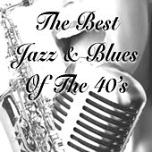 Play & Download The Best Jazz & Blues of the 40's by Various Artists | Napster