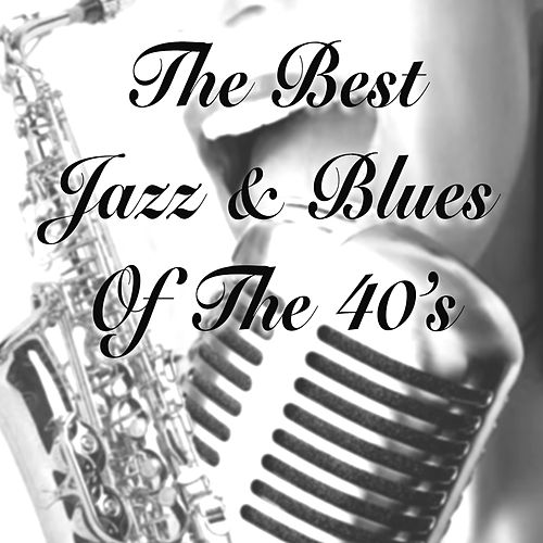 The Best Jazz & Blues of the 40's by Various Artists