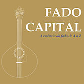 Play & Download Fado Capital - A Essência do Fado by Various Artists | Napster