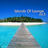 Play & Download Islands of Lounge, Vol. 3 by Various Artists | Napster