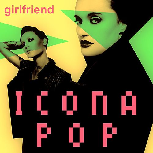 Play & Download Girlfriend by Icona Pop | Napster