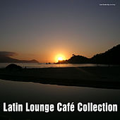 Play & Download Latin Lounge Café Collection by Various Artists | Napster