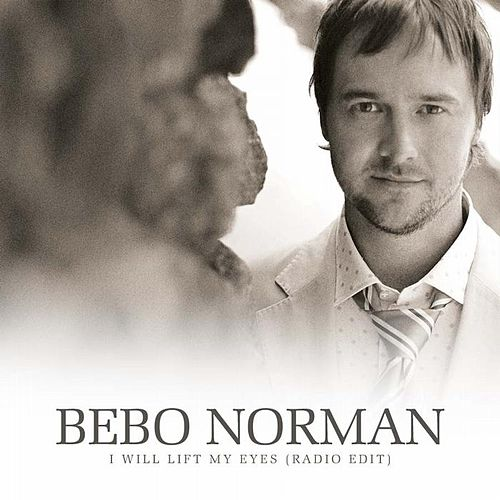 Play & Download I Will Lift My Eyes by Bebo Norman | Napster