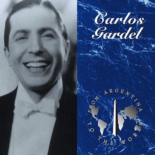 Play & Download From Argentina To The World by Carlos Gardel | Napster