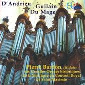 Play & Download D'Andrieu - Guilain - Du Mage (aux Grandes Orgues historiques de la Basilique du Couvent Royal de Saint-Maximin) by Pierre Bardon | Napster