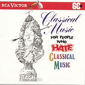 Play & Download Classical Music For People Who Hate Classical Music by Various Artists | Napster