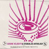Play & Download Serene Velocity - A Stereolab Anthology by Stereolab | Napster