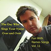 Fun With Names Songs, Vol. 11 by The Guy Who Sings Your Name Over and Over