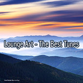 Play & Download Lounge Art - The Best Tunes by Various Artists | Napster