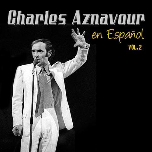 Grandes Exitos En Espanol, Vol. 2 de Charles Aznavour