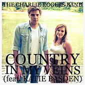 Country in My Veins (feat. Katie Basden) by The Charlie Rogers Band