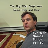 Fun With Names Songs, Vol. 10 by The Guy Who Sings Your Name Over and Over