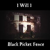 Black Picket Fence by I Will I