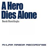 A Hero Dies Alone by Burak Harsitlioglu