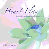 Heart Play: Guided Meditation & Energywork by Deborah Koan