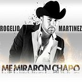 Play & Download Me Miraron Chapo by Rogelio Martinez | Napster