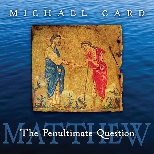 Play & Download Matthew: The Penultimate Question by Michael Card | Napster
