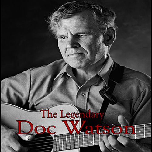 Play & Download The Legendary Doc Watson by Doc Watson | Napster