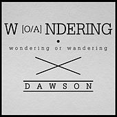 Play & Download Wondering or Wandering by Dawson | Napster