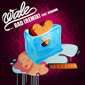 Bad (Remix feat. Rihanna) by Wale