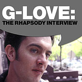 Play & Download G-Love: The Rhapsody Interview by G. Love | Napster