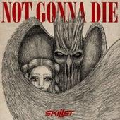 Not Gonna Die by Skillet