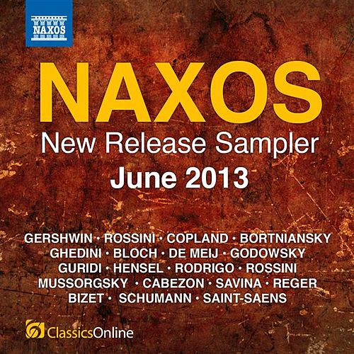 Play & Download Naxos June 2013 New Release Sampler by Various Artists | Napster